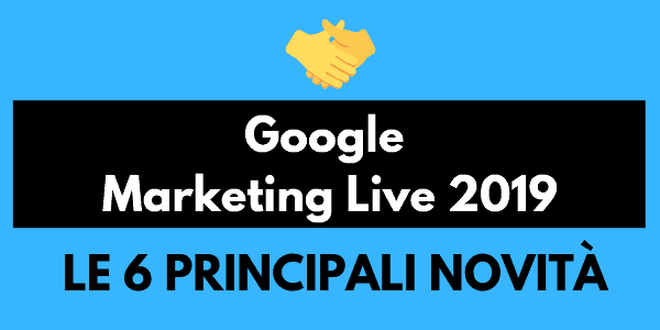 Google Marketing Live 2019: le 6 novità principali